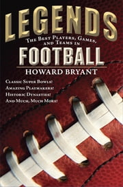 Legends: The Best Players, Games, and Teams in Football ebook by Howard Bryant