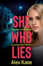 She Who Lies - A dark, gripping psychological thriller that will keep you hooked ebook by Alex Kane
