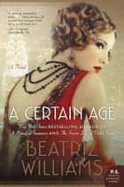 A Certain Age ebook by Beatriz Williams