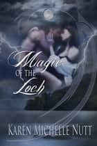 Magic of the Loch ebook by Karen Michelle Nutt