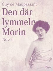 Den där lymmeln Morin ebook by Guy de Maupassant