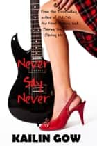 Never Say Never (Never Knights Trilogy #1) ebook by Kailin Gow