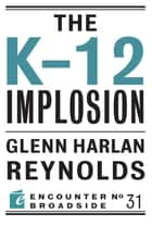 The K-12 Implosion ebook by Glenn Harlan Reynolds