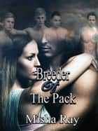 Breeder of the Pack (Moon Valley Pack Breeder 1): A Reverse Harem ebook by Misha Ray