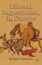 Liberal Imperialism in Europe ebook by M. Fitzpatrick
