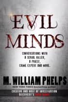 EVIL MINDS - Conversations with a Serial Killer, a Priest, Crime Expert & More ekitaplar by M. William Phelps