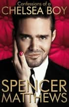 Confessions of a Chelsea Boy ebook by Spencer Matthews