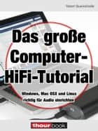 Das große Computer-HiFi-Tutorial - 1hourbook ebook by Robert Glueckshoefer