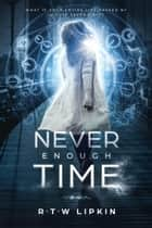 Never Enough Time ebook by R. T. W. Lipkin
