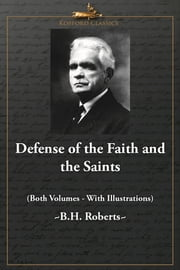 Defense of the Faith and the Saints (Both Volumes - With Illustrations) ebook by B. H. Roberts