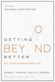 Getting Beyond Better - How Social Entrepreneurship Works ebook by Roger L. Martin,Sally Osberg,Arianna Huffington