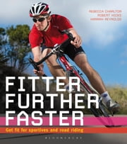 Fitter, Further, Faster - Get Fit for Sportives and Road Riding ebook by Ms Rebecca Charlton,Mr Robert Hicks,Ms Hannah Reynolds