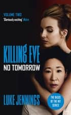 No Tomorrow - The basis for the BAFTA-winning Killing Eve TV series ebook by Luke Jennings