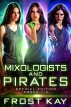 Mixologists and Pirates Box Set ebook by Frost Kay