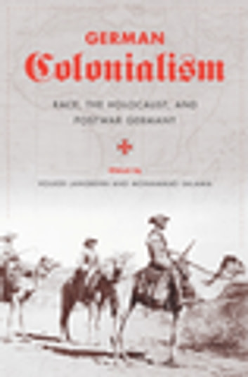 German Colonialism - Race, the Holocaust, and Postwar Germany ebook by