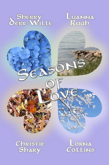 Seasons of Love ebook by Lorna Collins,Sherry Derr-Wille,Luanna Rugh,Christie Shary