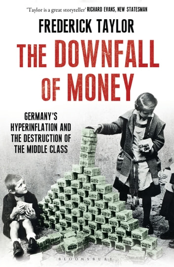 The Downfall of Money - Germany's Hyperinflation and the Destruction of the Middle Class ebook by Frederick Taylor