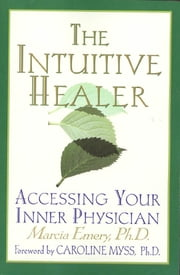 The Intuitive Healer - Accessing Your Inner Physician ebook by Marcia Emery,Caroline Myss