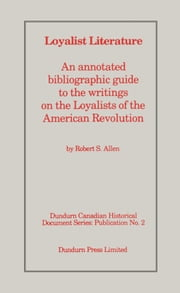 Loyalist Literature - An Annotated Bibliographic Guide to the Writings on the Loyalists of the American Revolution ebook by Kobo.Web.Store.Products.Fields.ContributorFieldViewModel
