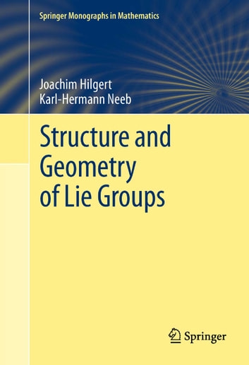 Structure and Geometry of Lie Groups ebook by Joachim Hilgert,Karl-Hermann Neeb