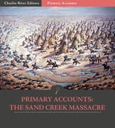 Primary Accounts: The Sand Creek Massacre ebook by John Chivington & John S. Smith