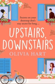 Upstairs, Downstairs - A romantic comedy that will have you laughing out loud ebook by Olivia Hart