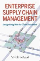 Enterprise Supply Chain Management ebook by Vivek Sehgal