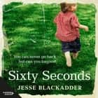 Sixty Seconds - A novel of hope audiobook by Jesse Blackadder