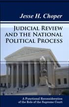 Judicial Review and the National Political Process: A Functional Reconsideration of the Role of the Supreme Court ebook by Jesse H. Choper