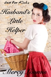 Husband's Little Helper: an Erotic Short Story (Just For Kinks) ebook by Mercy Loomis