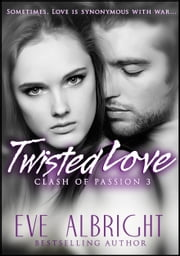 Clash of Passion 3: Twisted Love ebook by Eve Albright