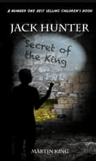 Jack Hunter Secret of the King ebook by Martin King