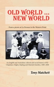 Old World ... New World: From a picnic at La Perouse to the Western Front ebook by Tony Matchett
