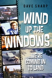 Wind Up The Windows We're Coming In To Land ebook by Dave Sharp