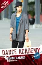 Dance Academy - Christian: Behind Barres ebook by Sebastian Scott