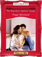 The Rancher's Spittin' Image (Mills & Boon Vintage Desire) ebook by Peggy Moreland