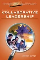 What Every Principal Should Know About Collaborative Leadership ebook by Dr. Jeffrey G. Glanz