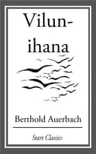 Vilun-ihana ebook by Berthold Auerbach