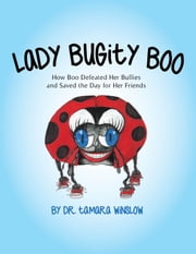 Lady Bugity Boo - How Boo Defeated Her Bullies and Saved the Day for Her Friends ebook by Dr. Tamara Winslow