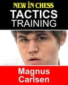 Tactics Training - Magnus Carlsen - How to improve your Chess with Magnus Carlsen and become a Chess Tactics Master ebook by Frank Erwich