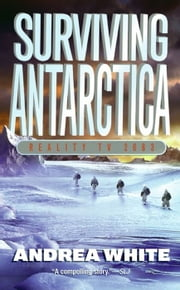 Surviving Antarctica ebook by Andrea White