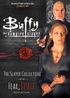 Buffy the Vampire Slayer, The Slayer Collection Vol 2, Fear Itself - Monsters and Villains ebook by Natalie Clubb, Divinia Fleary, Rob Farmer