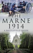 The Battle of Marne 1914 ebook by Andrew Uffindell