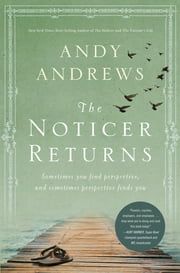The Noticer Returns - Sometimes You Find Perspective and Sometimes Perspective Finds You ebook by Andy Andrews