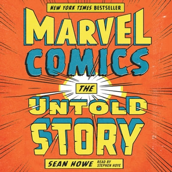 Marvel Comics - The Untold Story audiobook by Sean Howe