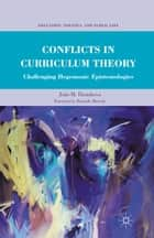 Conflicts in Curriculum Theory - Challenging Hegemonic Epistemologies ebook by João M. Paraskeva
