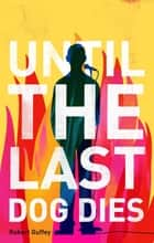 Until the Last Dog Dies ebook by Robert Guffrey