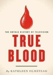 True Blood - The Untold History of Television ebook by Kathleen Olmstead