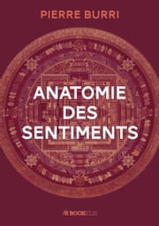 ANATOMIE DES SENTIMENTS ebook by Pierre Burri