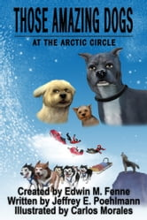Those Amazing Dogs Book 3: At the Arctic Circle ebook by Edwin Fenne